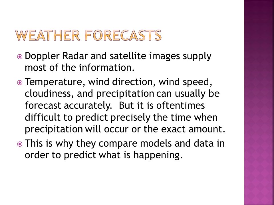 Weather Forecasts Doppler Radar and satellite images supply most of the information.