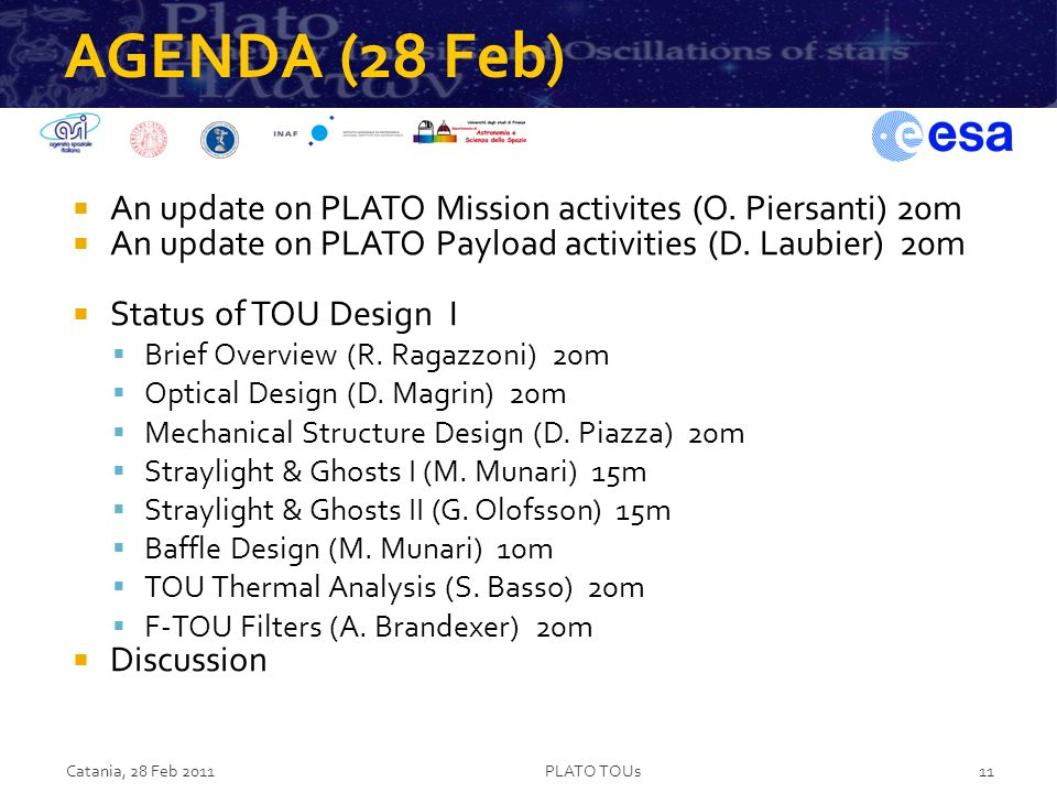 AGENDA (28 Feb) An update on PLATO Mission activites (O. Piersanti) 20m. An update on PLATO Payload activities (D. Laubier) 20m.