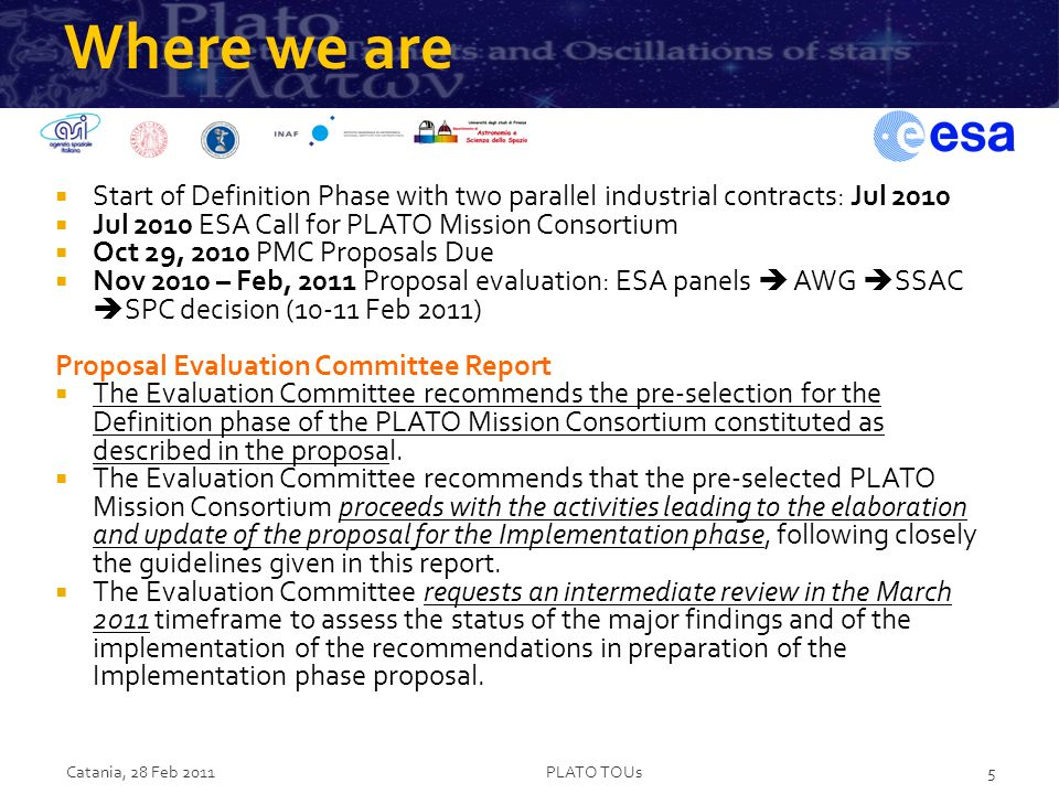 Where we are Start of Definition Phase with two parallel industrial contracts: Jul 2010. Jul 2010 ESA Call for PLATO Mission Consortium.