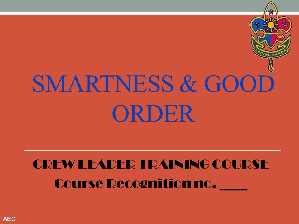 Smartness & good order CREW LEADER TRAINING COURSE