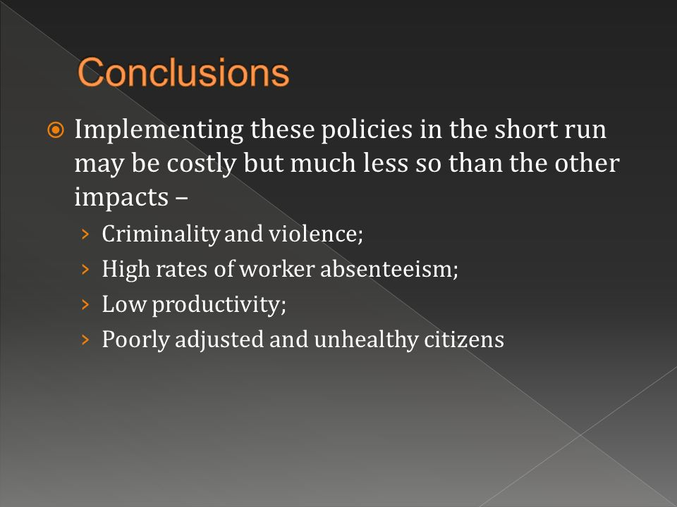 Conclusions Implementing these policies in the short run may be costly but much less so than the other impacts –