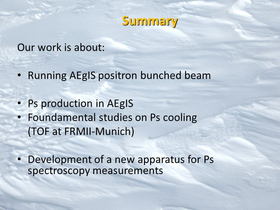 Summary Our work is about: Running AEgIS positron bunched beam