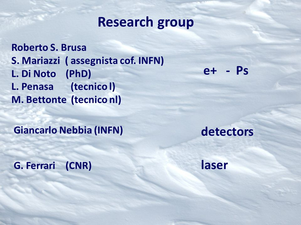 Research group e+ - Ps detectors laser Roberto S. Brusa