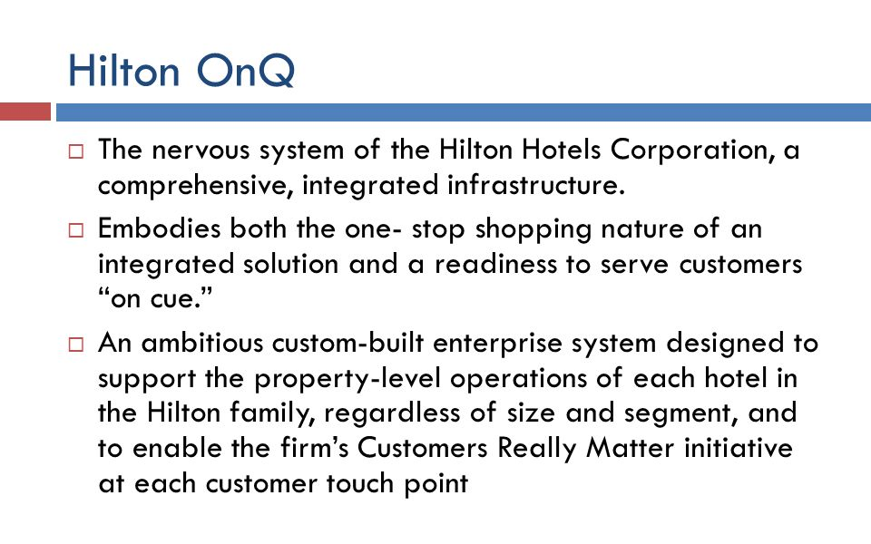 hilton hotel onq system disadvantage The hilton performance advantage is an integrated system of innovative  solutions and  customer loyalty in the hospitality industry means frequent stays.