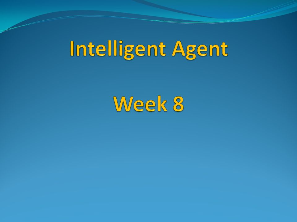 Intelligent Agent Week 8 - ppt video online download