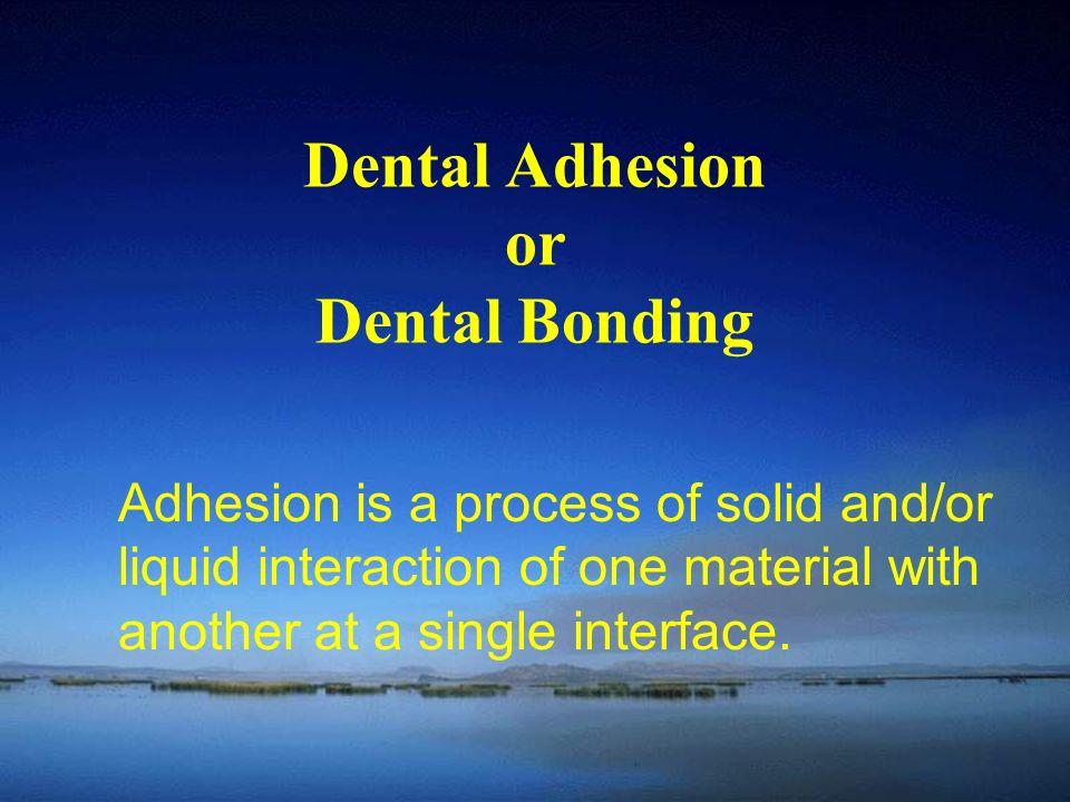 Dental Adhesion or Dental Bonding