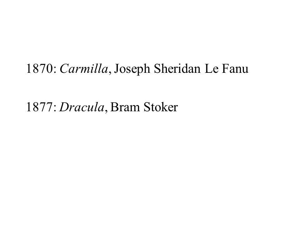 1870: Carmilla, Joseph Sheridan Le Fanu 1877: Dracula, Bram Stoker