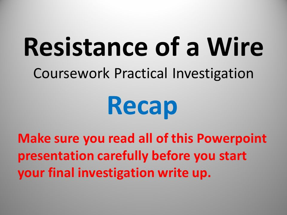 resistence of a wire coursework Resistance in a wire coursework in this investigation we are trying to look for resistance in a piece of wire, and how the length of a wire can increase or decrease the resistance.