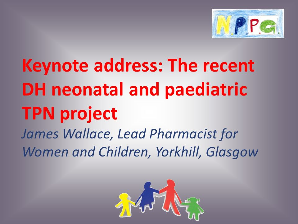 Keynote address: The recent DH neonatal and paediatric TPN project ...
