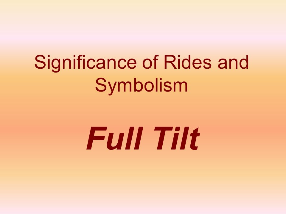 Significance of Rides and Symbolism Full Tilt