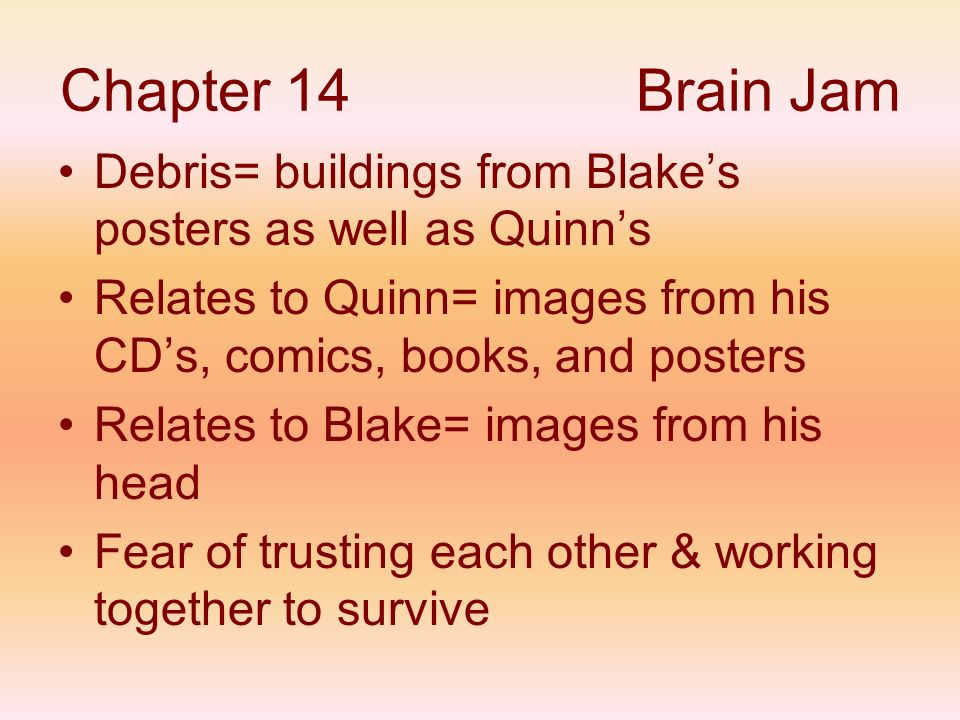 Chapter 14 Brain Jam Debris= buildings from Blake's posters as well as Quinn's. Relates to Quinn= images from his CD's, comics, books, and posters.