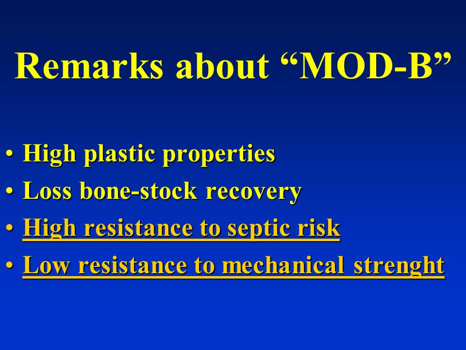 Remarks about MOD-B High plastic properties Loss bone-stock recovery