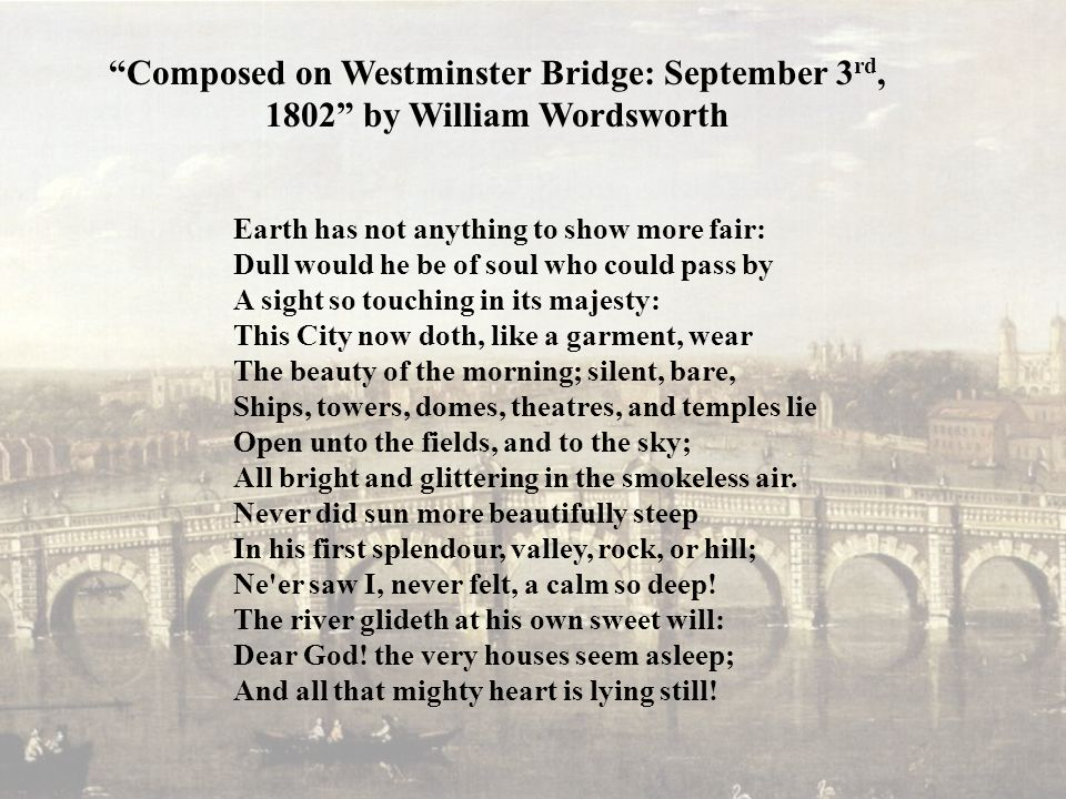london 1802 william wordsworth William wordsworth felt alarmed by the moral decline in england's society, and through this poem, 'london, 1802,' calls his generation back to a time of moral greatness, the kind embodied by.