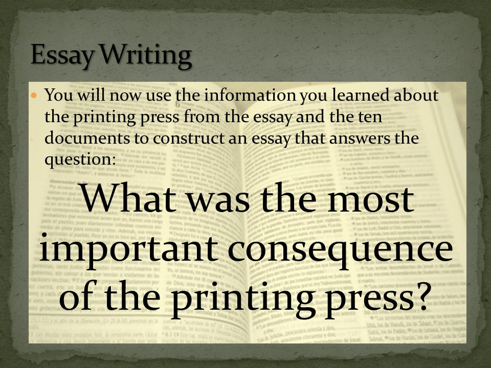 what was the most important consequence of the printing press essay An important result of the movable type printing process is the speed at which multiple copies of any printed work could be reproduced  the printing press as an.