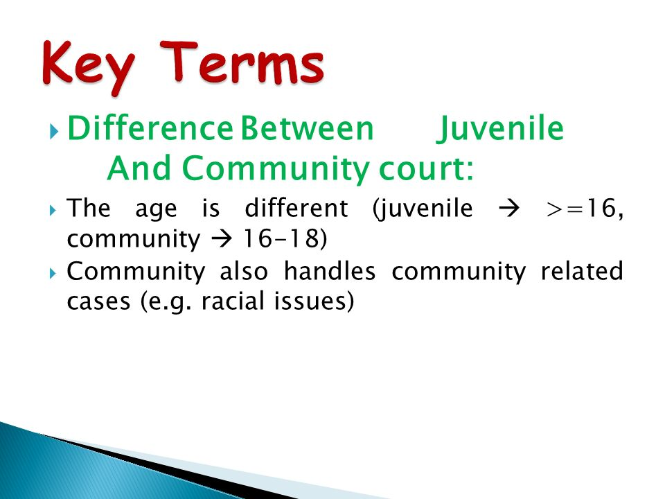 way to deal with juvenile delinquency and felonies committed by juveniles Criminal defendants under the age of 18 are sent to juvenile court in juvenile court, you will not be tried in front of a jury instead, a judge will look at the evidence presented by a prosecutor and reach a decision on whether you have committed the crime.
