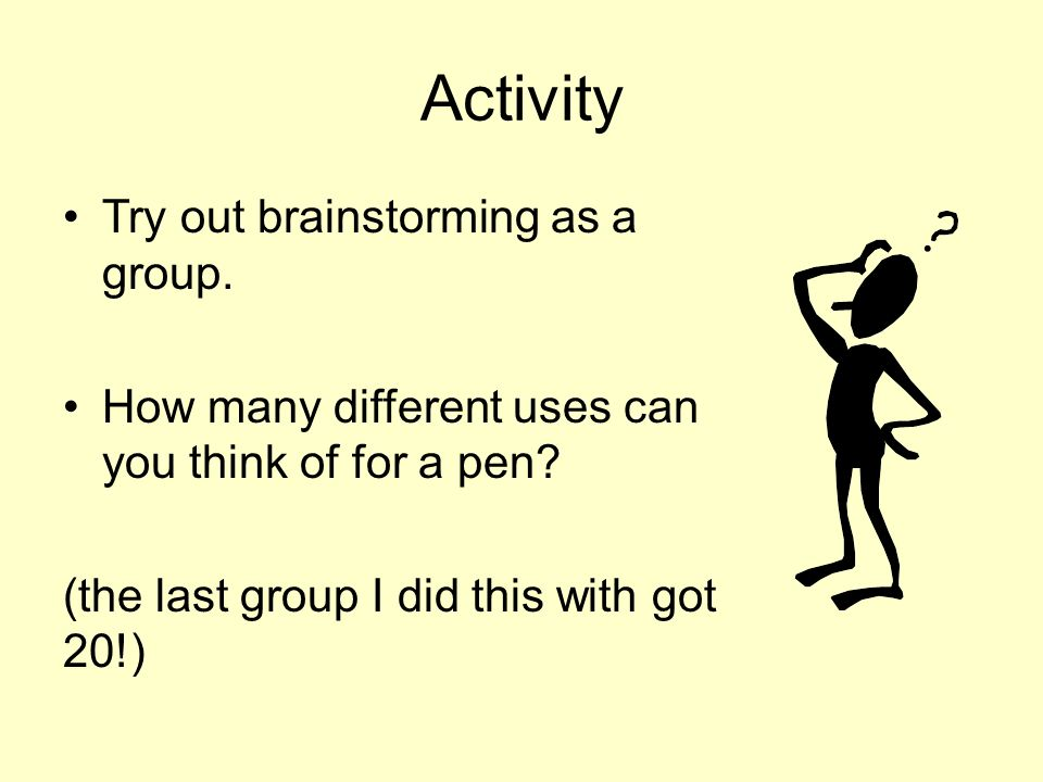 Activity Try out brainstorming as a group.
