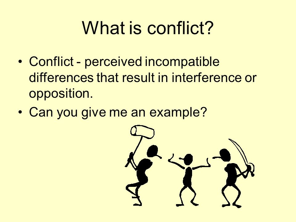 What is conflict Conflict - perceived incompatible differences that result in interference or opposition.
