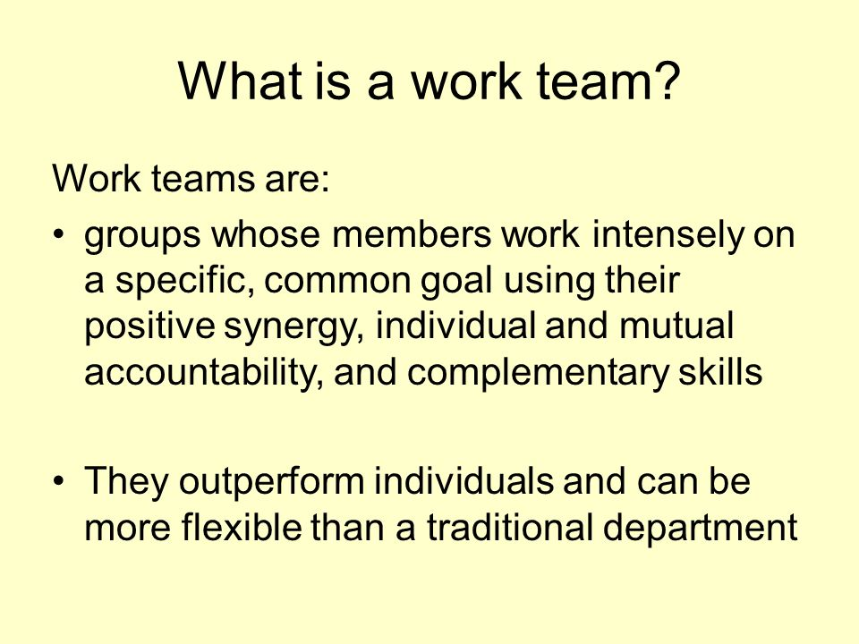 What is a work team Work teams are:
