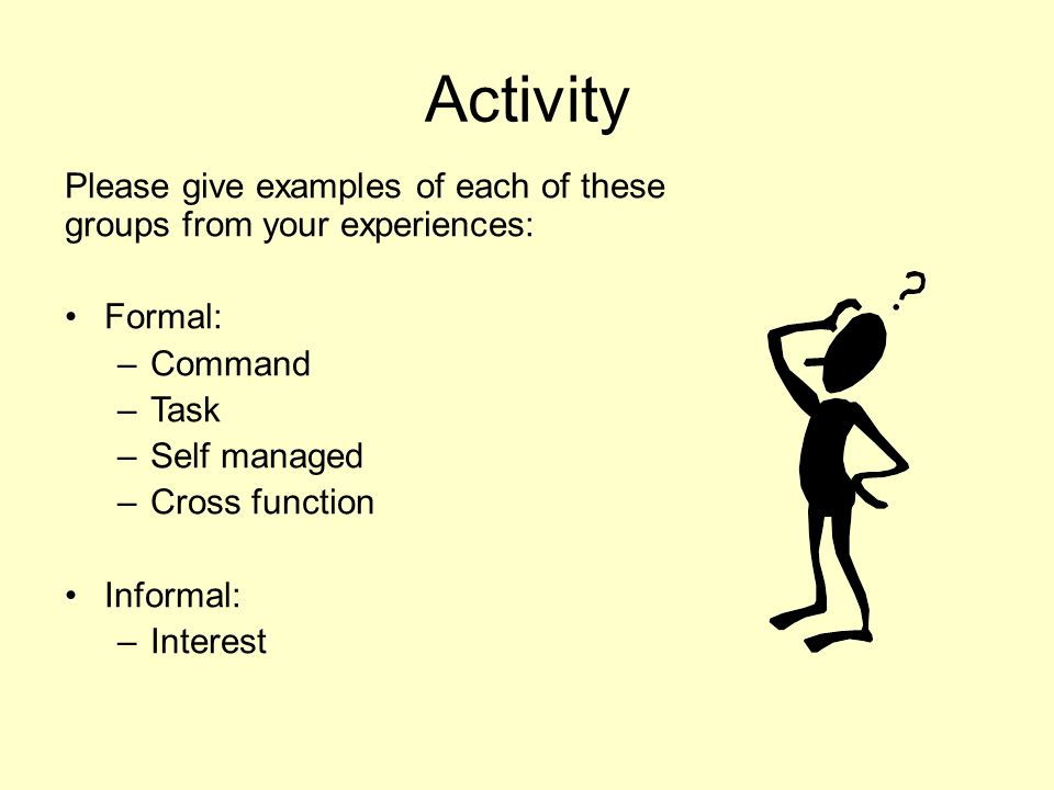Activity Please give examples of each of these groups from your experiences: Formal: Command. Task.