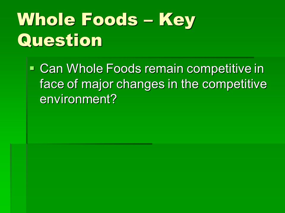 whole foods case analysis Whole foods market, inc is the largest chain of natural foods supermarkets operating in the united states the company enjoys strong brand name recognition in the fast-growing niche market for natural foods the company operates under sic code 5411, grocery stores whole foods defines natural foods .