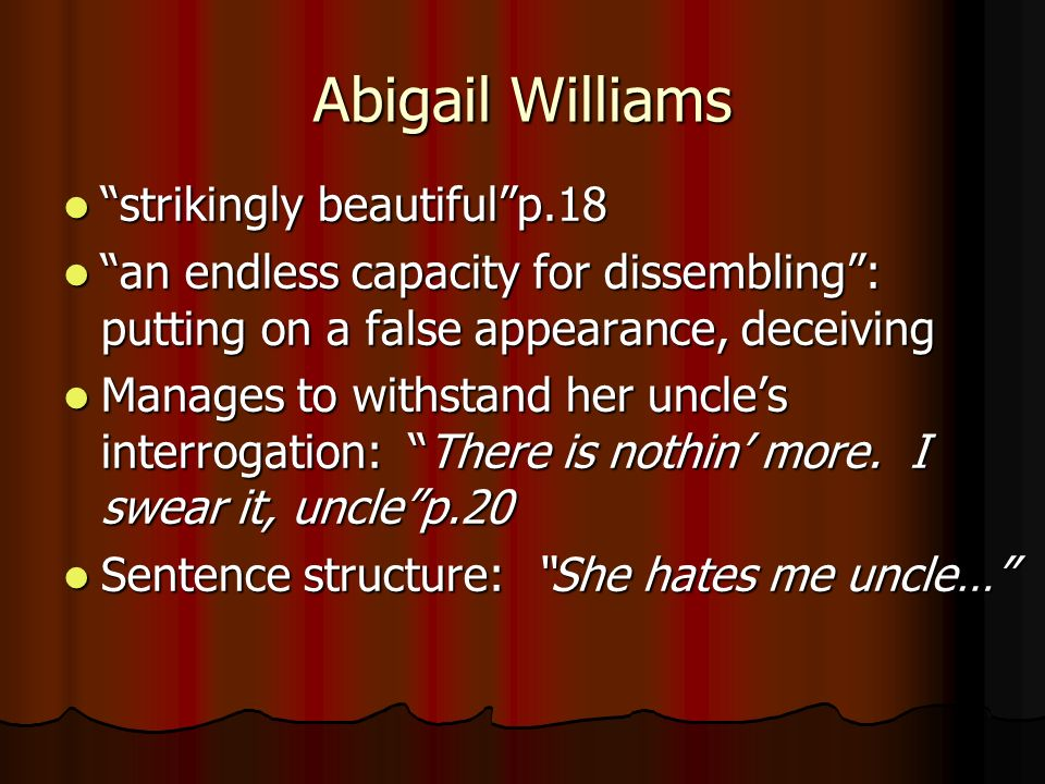 abigail williams and how she contributed In a climate of mass hysteria girls were innocent at the beginning of the story can be contributed to the mass hysteria going on at abigail williams.