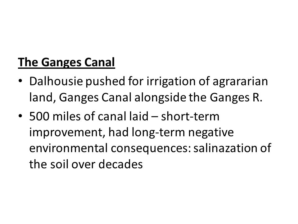 The Ganges Canal Dalhousie pushed for irrigation of agrararian land, Ganges Canal alongside the Ganges R.