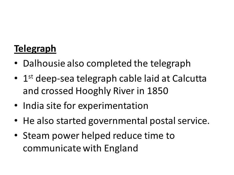Telegraph Dalhousie also completed the telegraph. 1st deep-sea telegraph cable laid at Calcutta and crossed Hooghly River in