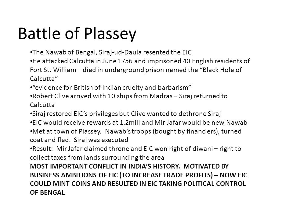 Battle of Plassey The Nawab of Bengal, Siraj-ud-Daula resented the EIC