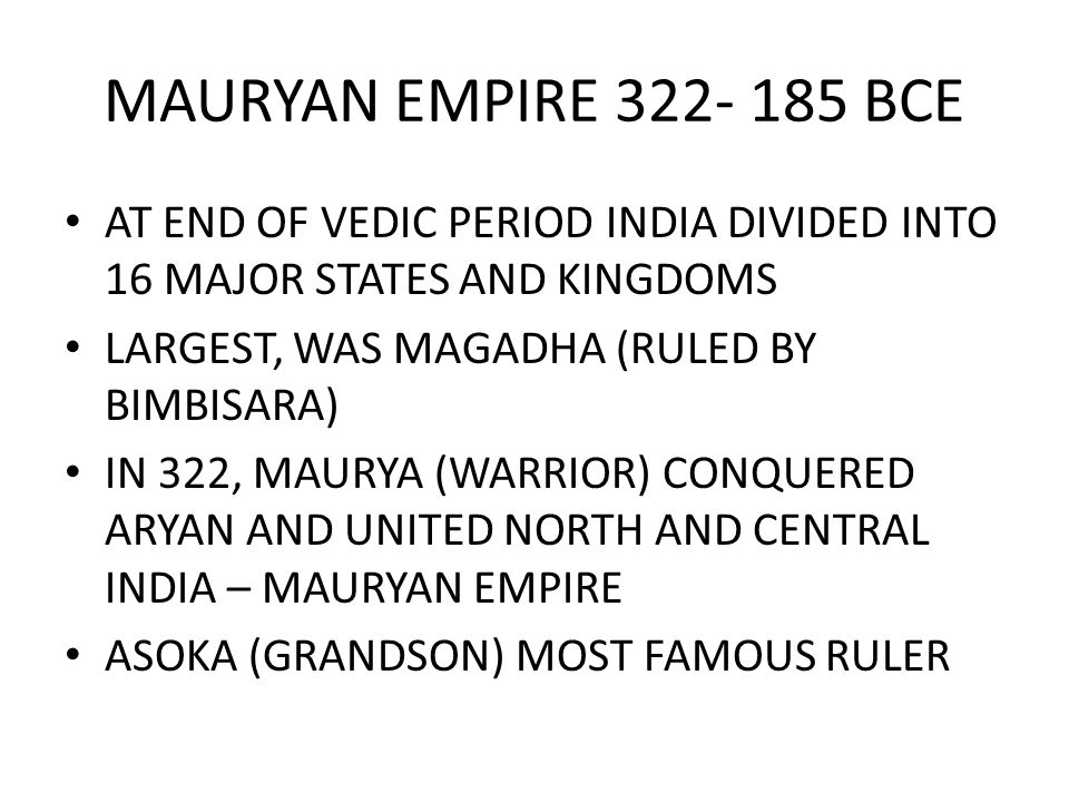 MAURYAN EMPIRE BCE AT END OF VEDIC PERIOD INDIA DIVIDED INTO 16 MAJOR STATES AND KINGDOMS.