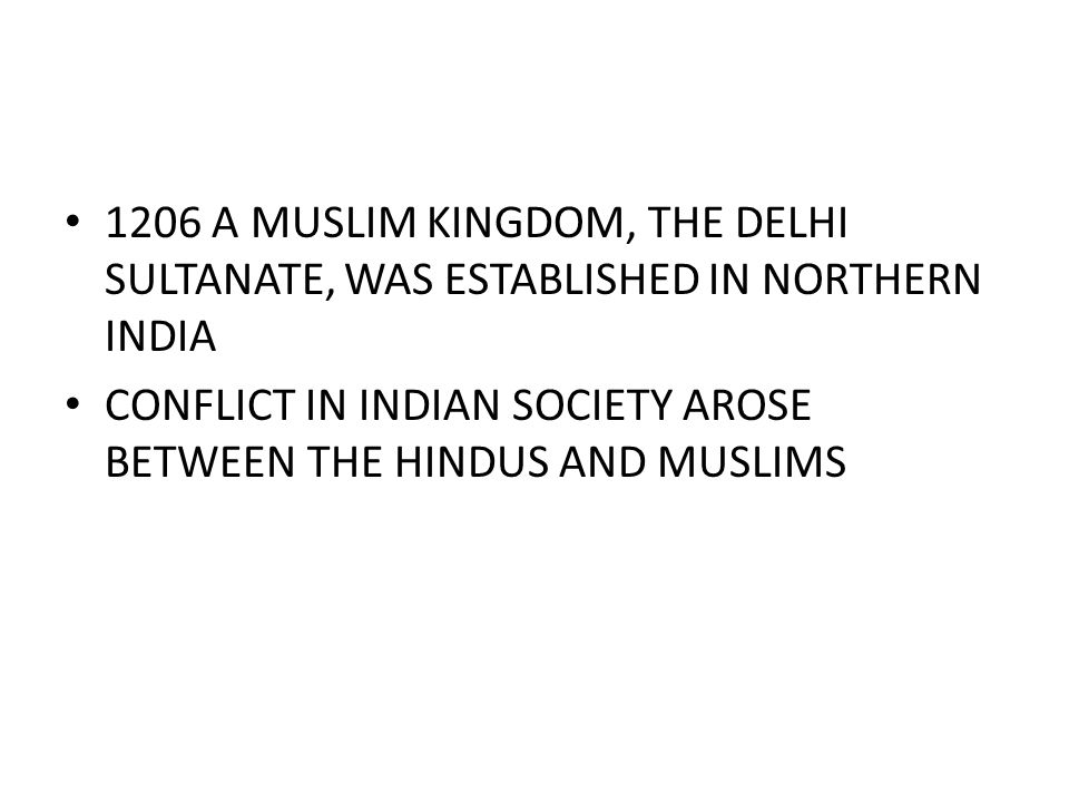 1206 A MUSLIM KINGDOM, THE DELHI SULTANATE, WAS ESTABLISHED IN NORTHERN INDIA