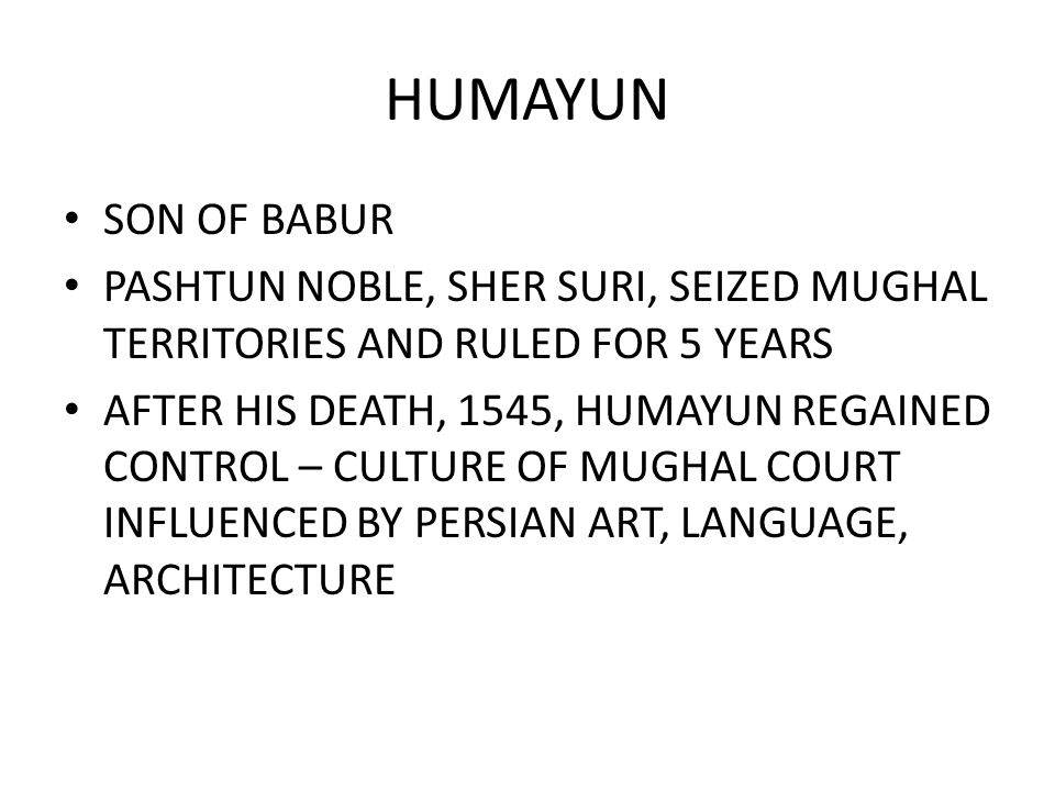 HUMAYUN SON OF BABUR. PASHTUN NOBLE, SHER SURI, SEIZED MUGHAL TERRITORIES AND RULED FOR 5 YEARS.