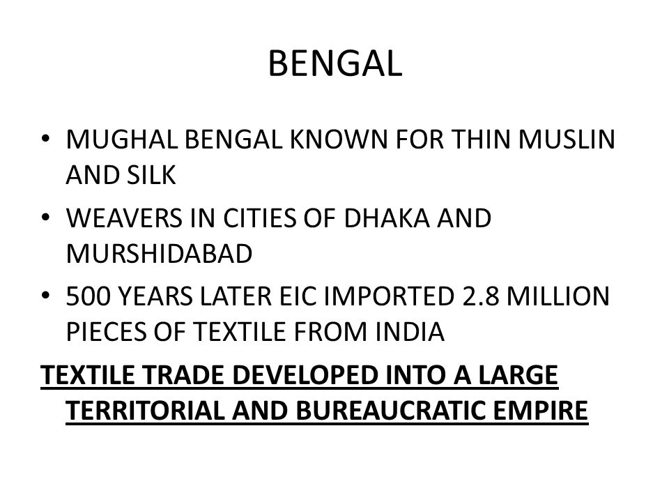 BENGAL MUGHAL BENGAL KNOWN FOR THIN MUSLIN AND SILK