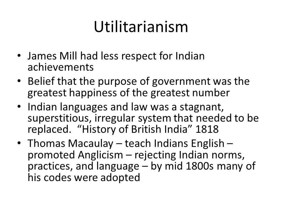Utilitarianism James Mill had less respect for Indian achievements