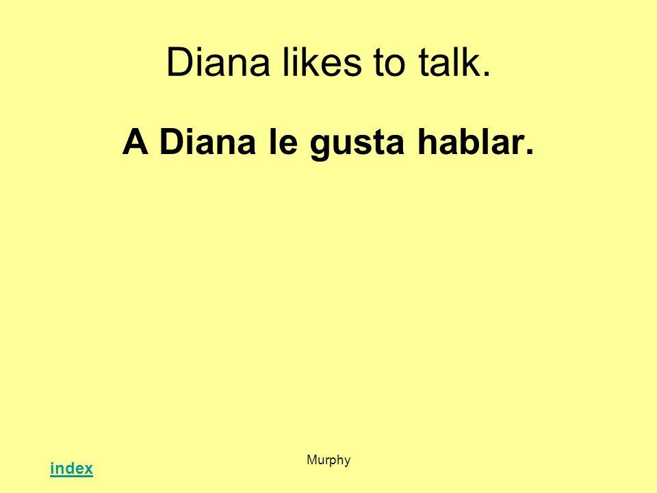 Diana likes to talk. A Diana le gusta hablar. Murphy index
