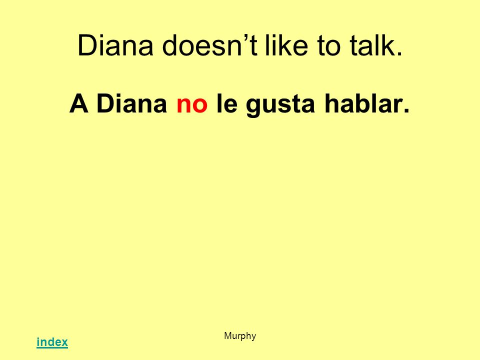 Diana doesn't like to talk.