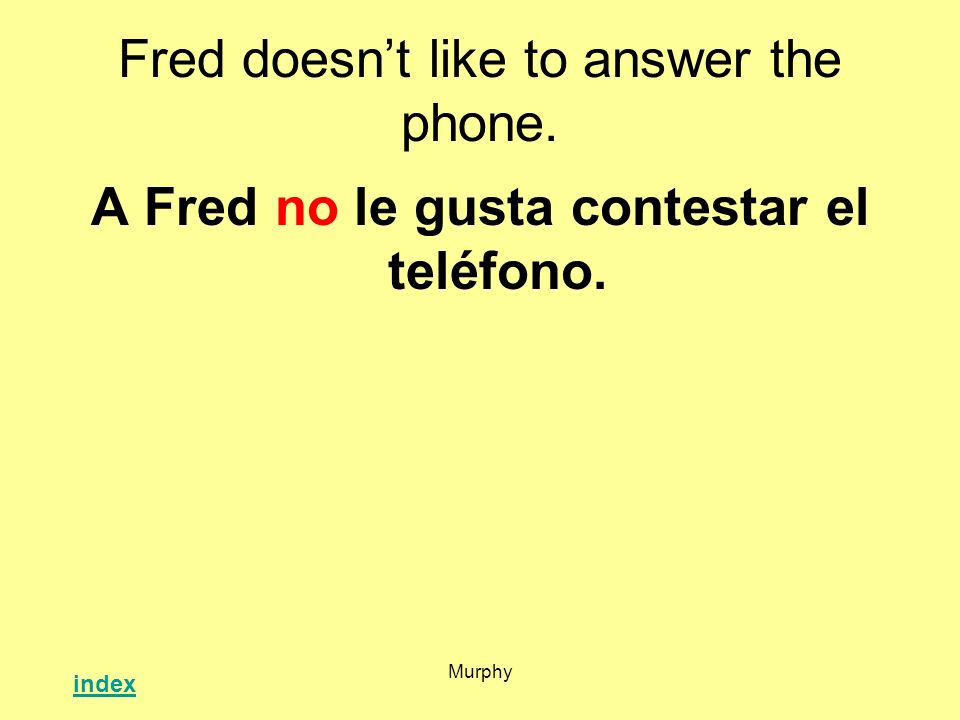 Fred doesn't like to answer the phone.