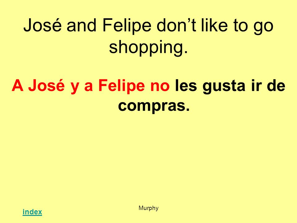 José and Felipe don't like to go shopping.