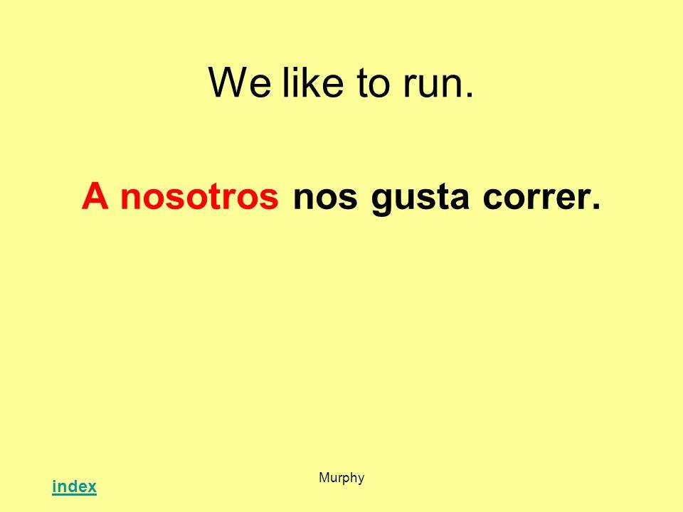 A nosotros nos gusta correr.