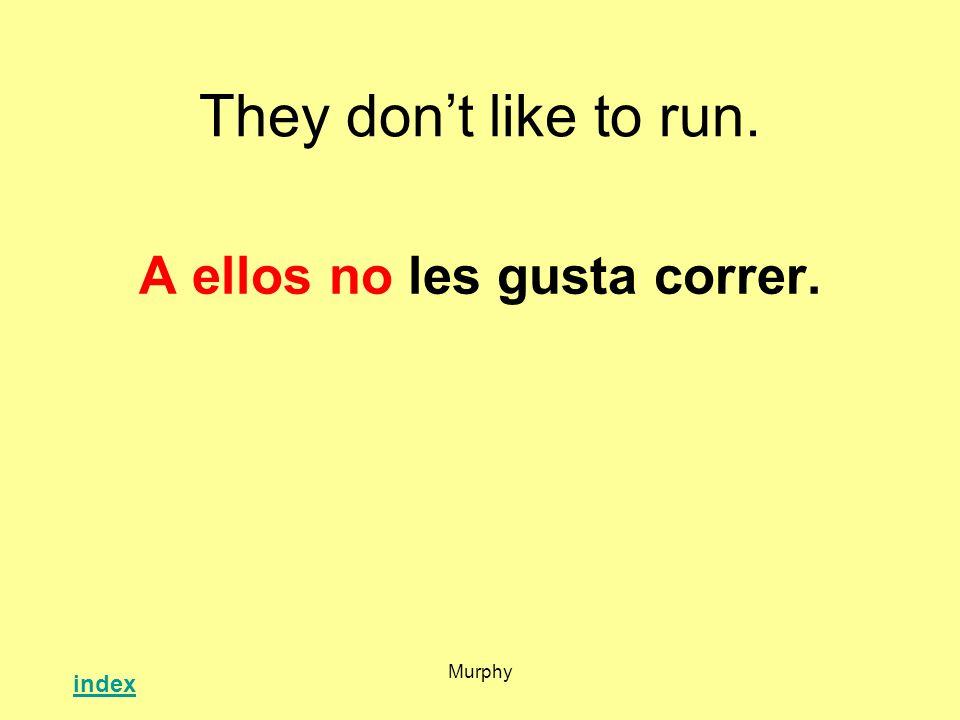 A ellos no les gusta correr.
