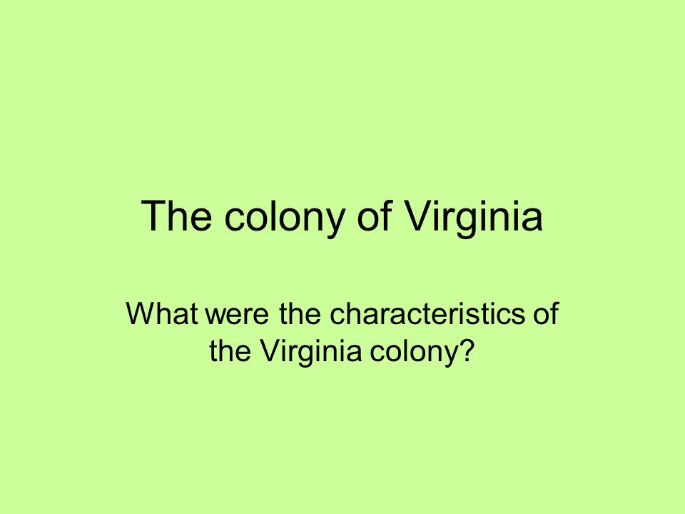 democratic characteristics of virginia colony By 1700, the virginia colonists had made their fortunes through the cultivation of tobacco, setting a pattern that was followed in maryland and the carolinas i.