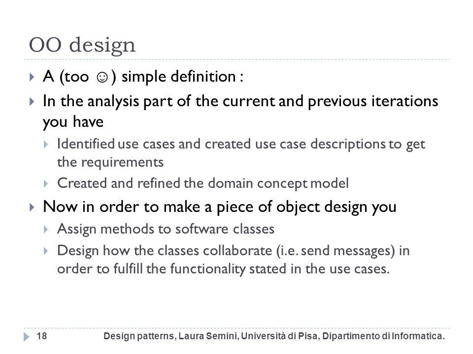 OO design A (too ☺) simple definition :
