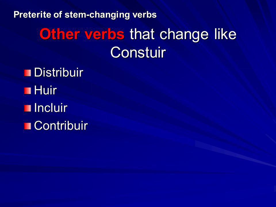 Other verbs that change like Constuir