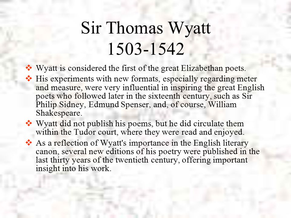 the english sonnet ppt video online sir thomas wyatt 1503 1542 wyatt is considered the first of the great elizabethan poets