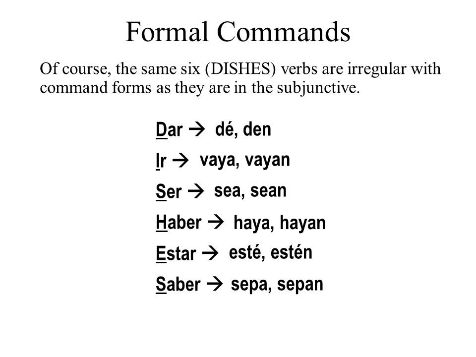 Formal Commands dé, den Dar  Ir  vaya, vayan Ser  Haber  sea, sean