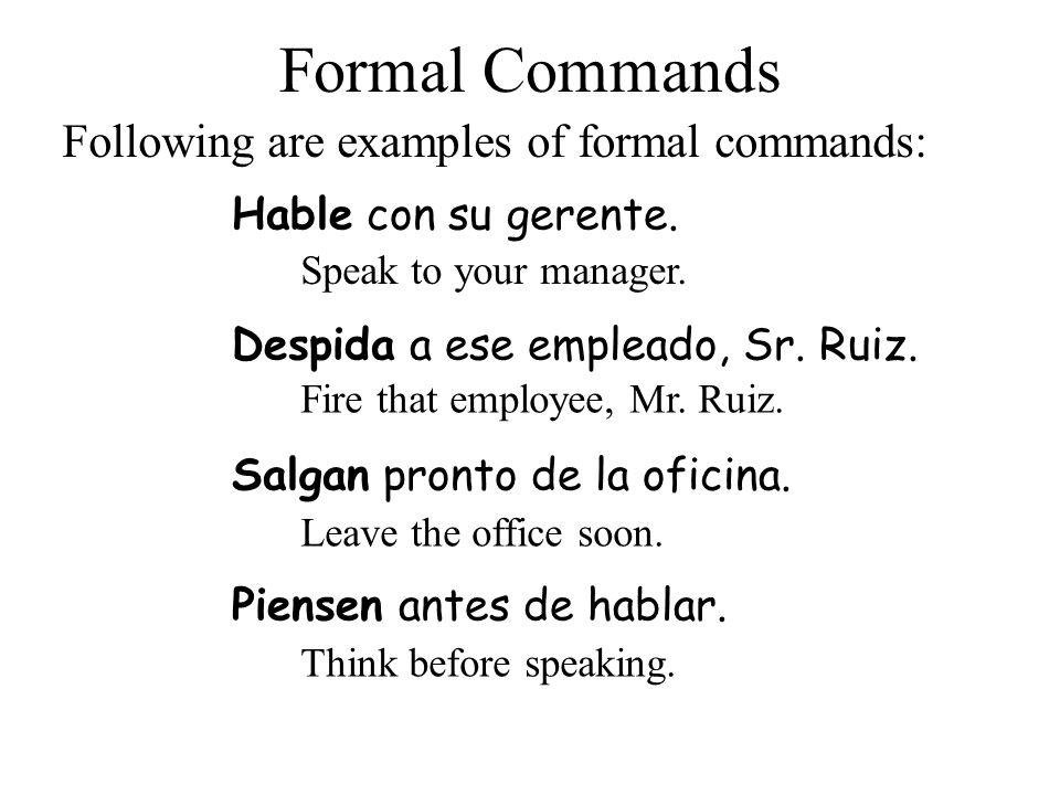 Formal Commands Following are examples of formal commands: