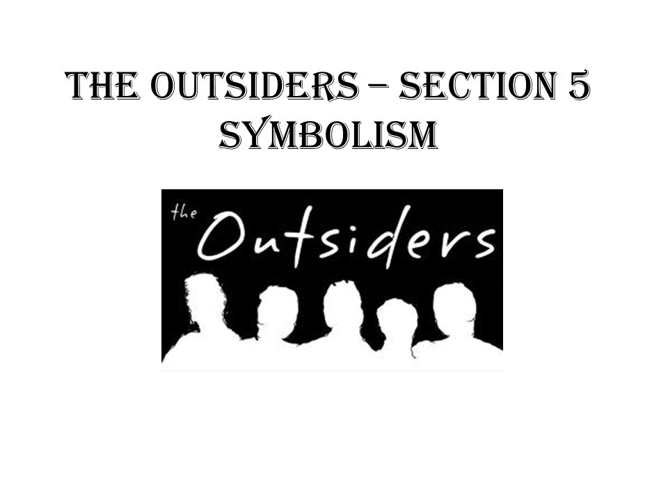 The Outsiders Section 5 Symbolism Ppt Video Online Download