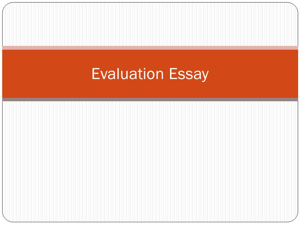 evaluation essay ppt  1 evaluation essay