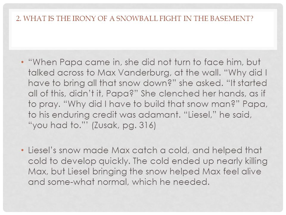 2. What is the irony of a snowball fight in the basement