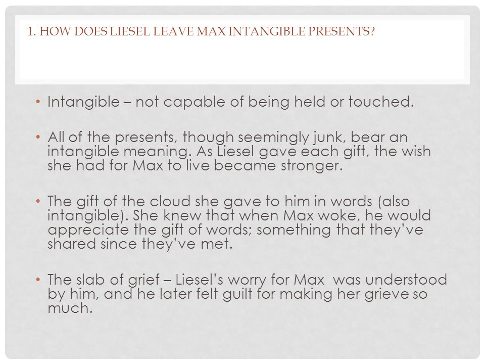 1. How does Liesel leave max intangible presents