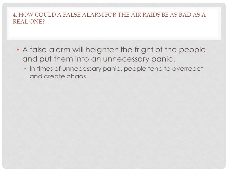 4. How could a false alarm for the air raids be as bad as a real one